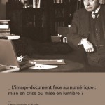 Journe d&#8217;tude: L&#8217;image-document face au numrique : mise en crise ou mise en lumire ?